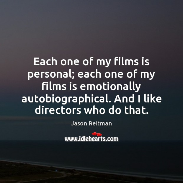 Each one of my films is personal; each one of my films Jason Reitman Picture Quote
