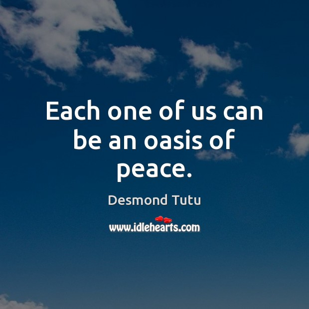 Each one of us can be an oasis of peace. Desmond Tutu Picture Quote