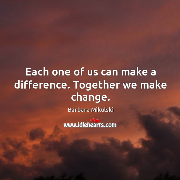 Each one of us can make a difference. Together we make change. Barbara Mikulski Picture Quote