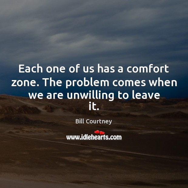 Image, Each one of us has a comfort zone. The problem comes when we are unwilling to leave it.