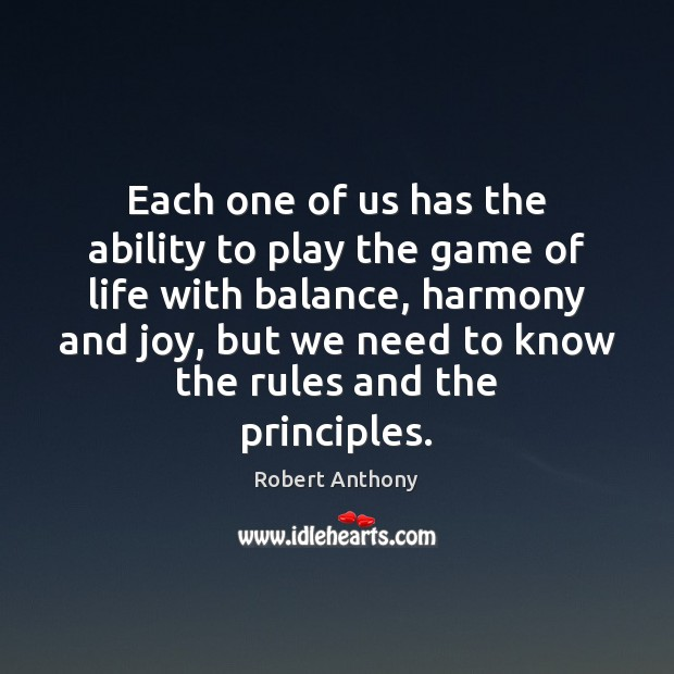 Each one of us has the ability to play the game of Robert Anthony Picture Quote