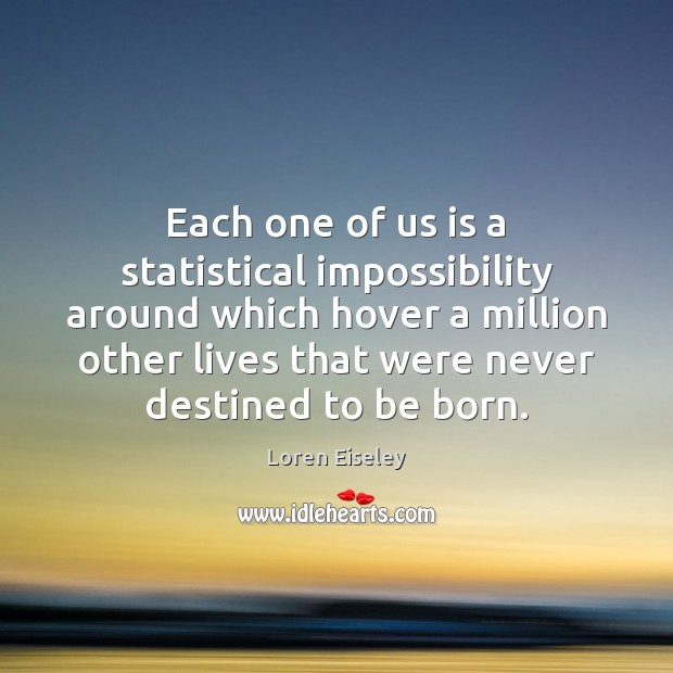 Each one of us is a statistical impossibility around which hover a Loren Eiseley Picture Quote