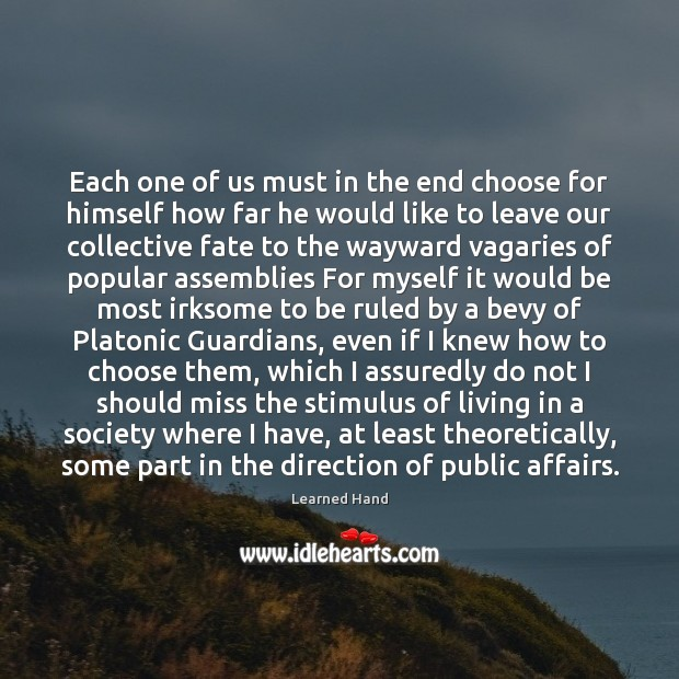 Each one of us must in the end choose for himself how Learned Hand Picture Quote