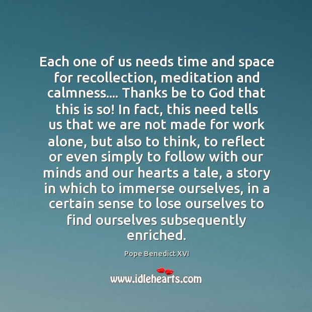 Each one of us needs time and space for recollection, meditation and Image