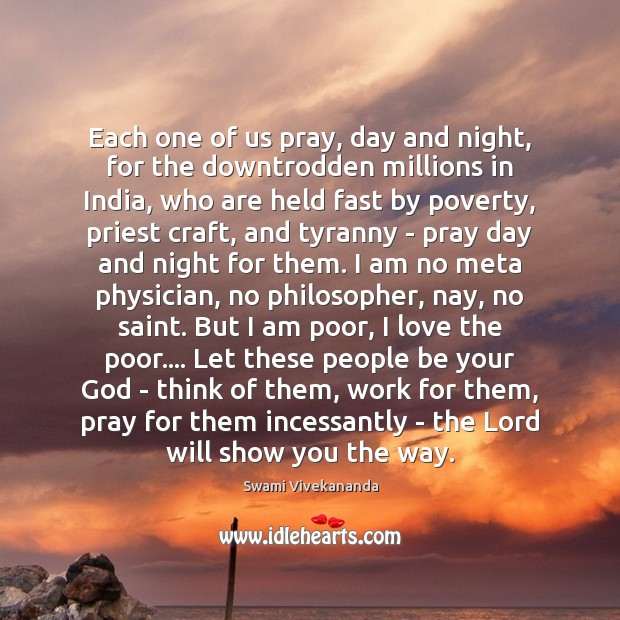 Each one of us pray, day and night, for the downtrodden millions Swami Vivekananda Picture Quote