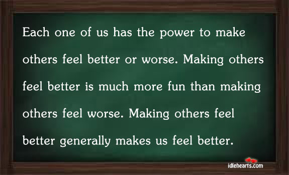 Each one of us has the power to make others feel Image