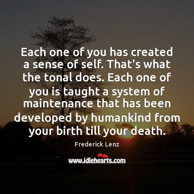 Image, Each one of you has created a sense of self. That's what