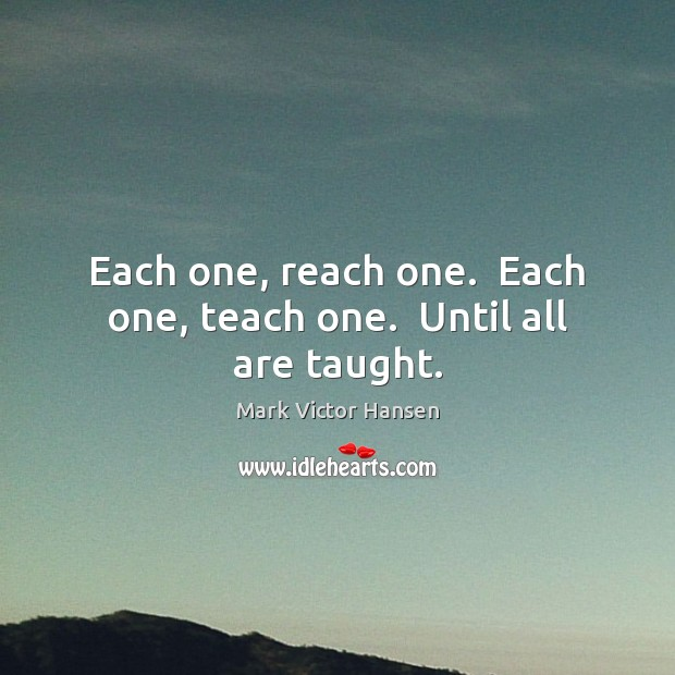 Image, Each one, reach one.  Each one, teach one.  Until all are taught.