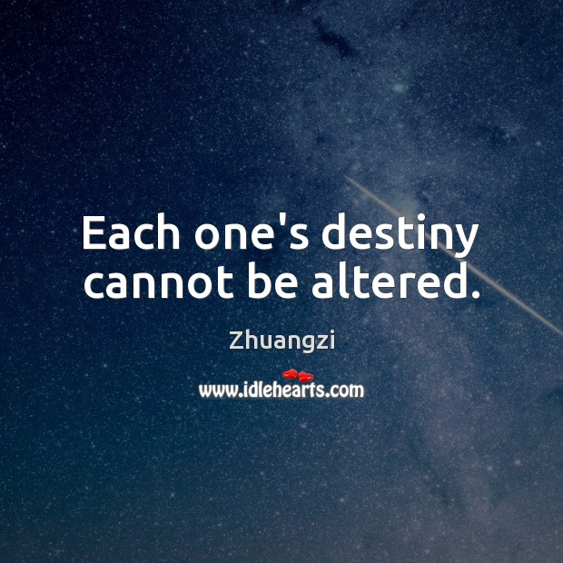 Each one's destiny cannot be altered. Zhuangzi Picture Quote