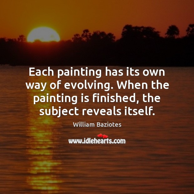 Image, Each painting has its own way of evolving. When the painting is