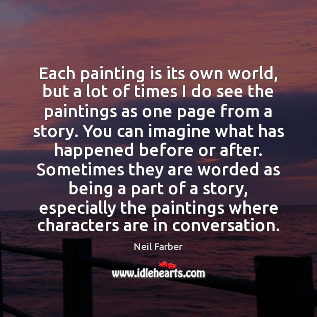Each painting is its own world, but a lot of times I Image