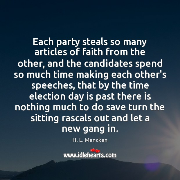 Each party steals so many articles of faith from the other, and H. L. Mencken Picture Quote