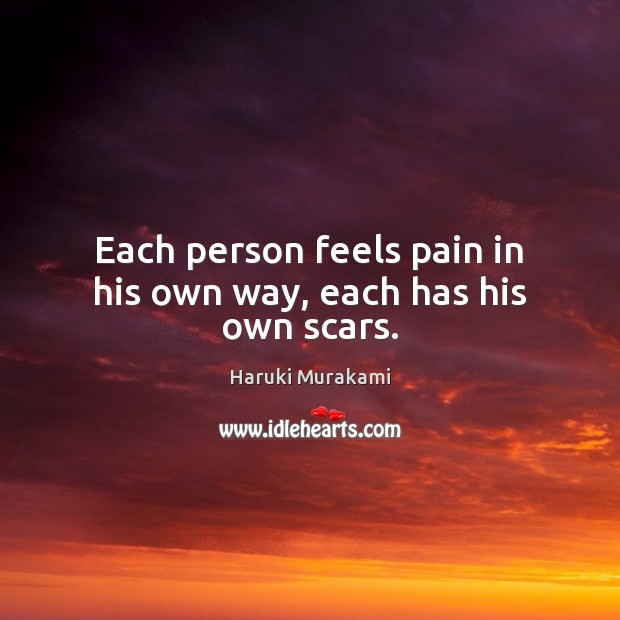 Each person feels pain in his own way, each has his own scars. Image