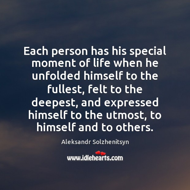 Each person has his special moment of life when he unfolded himself Aleksandr Solzhenitsyn Picture Quote