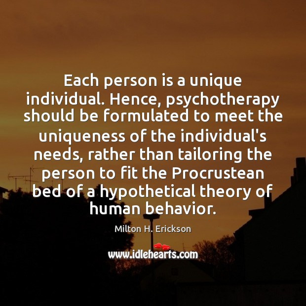 Each person is a unique individual. Hence, psychotherapy should be formulated to Behavior Quotes Image