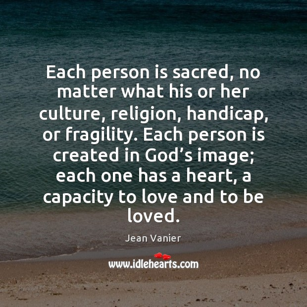 Each person is sacred, no matter what his or her culture, religion, Image
