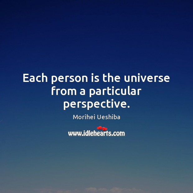 Each person is the universe from a particular perspective. Image