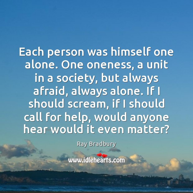 Image, Each person was himself one alone. One oneness, a unit in a