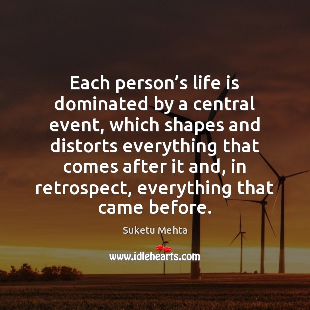 Each person's life is dominated by a central event, which shapes Image