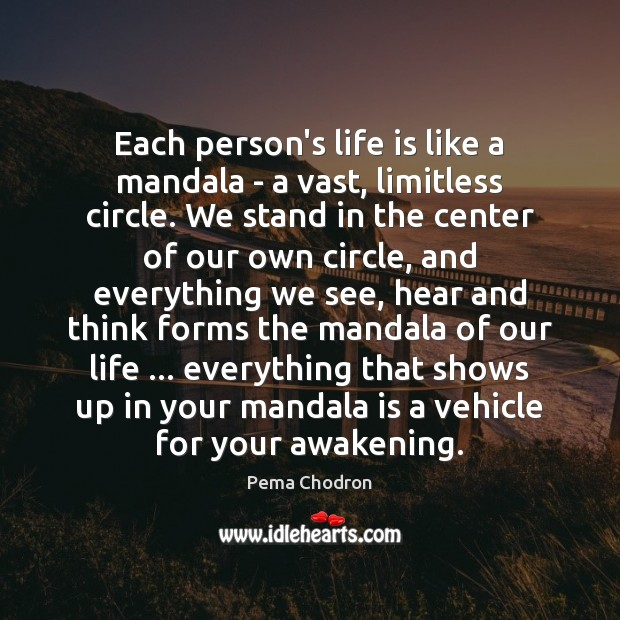 Image, Each person's life is like a mandala – a vast, limitless circle.