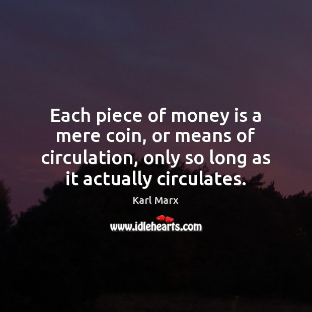 Image, Each piece of money is a mere coin, or means of circulation,