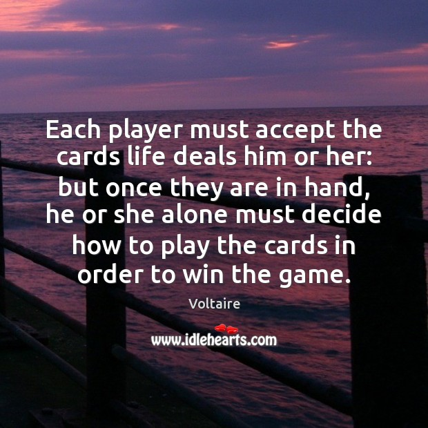 Image, Each player must accept the cards life deals him or her: but