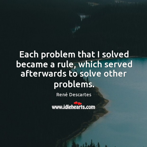 Each problem that I solved became a rule, which served afterwards to solve other problems. Image