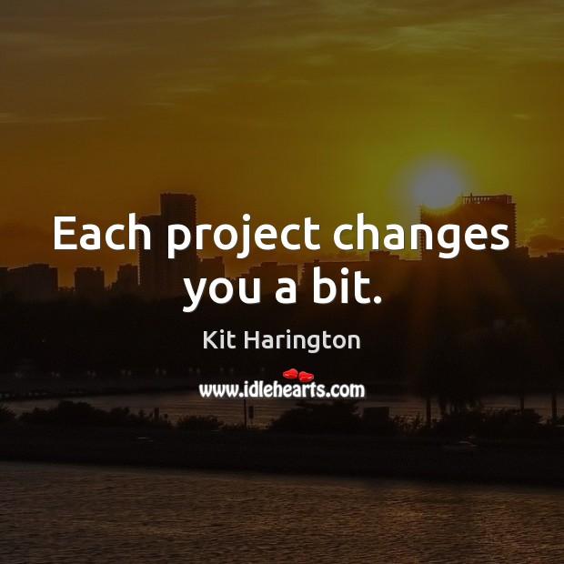 Each project changes you a bit. Image