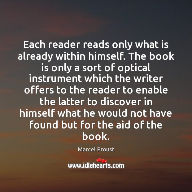 Each reader reads only what is already within himself. The book is Image