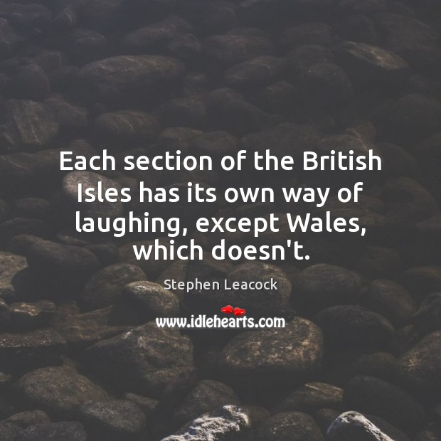 Each section of the British Isles has its own way of laughing, Stephen Leacock Picture Quote