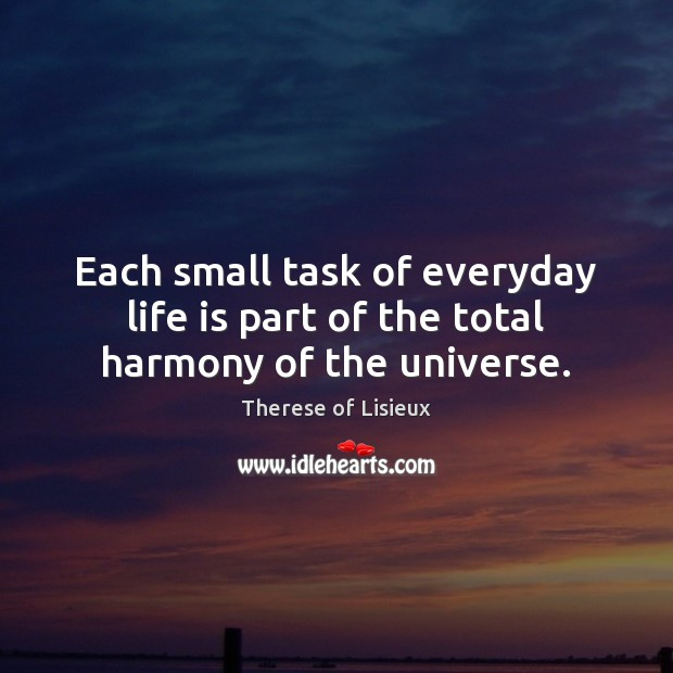 Image, Each small task of everyday life is part of the total harmony of the universe.