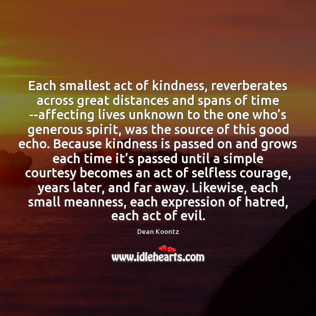 Each smallest act of kindness, reverberates across great distances and spans of Kindness Quotes Image
