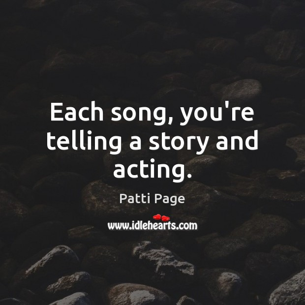 Image, Each song, you're telling a story and acting.