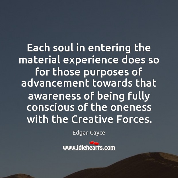 Each soul in entering the material experience does so for those purposes Edgar Cayce Picture Quote