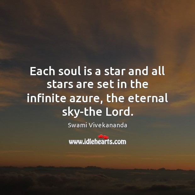 Each soul is a star and all stars are set in the infinite azure, the eternal sky-the Lord. Soul Quotes Image