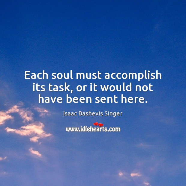 Image, Each soul must accomplish its task, or it would not have been sent here.