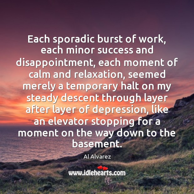 Image, Each sporadic burst of work, each minor success and disappointment, each moment
