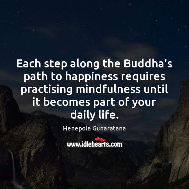 Image, Each step along the Buddha's path to happiness requires practising mindfulness until