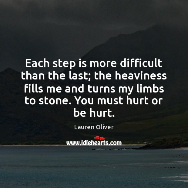 Each step is more difficult than the last; the heaviness fills me Lauren Oliver Picture Quote