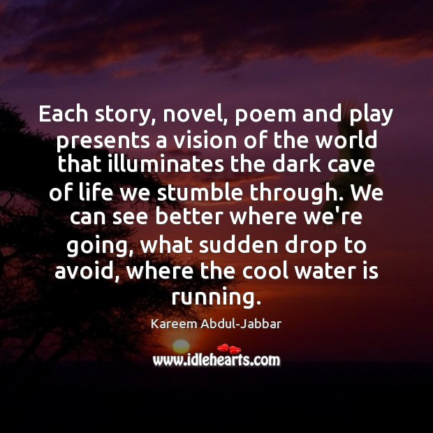 Each story, novel, poem and play presents a vision of the world Kareem Abdul-Jabbar Picture Quote