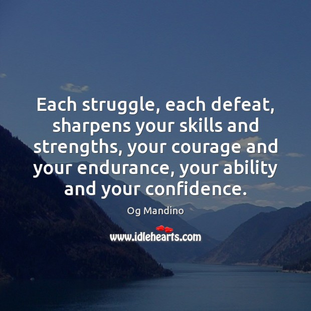 Each struggle, each defeat, sharpens your skills and strengths, your courage and Og Mandino Picture Quote