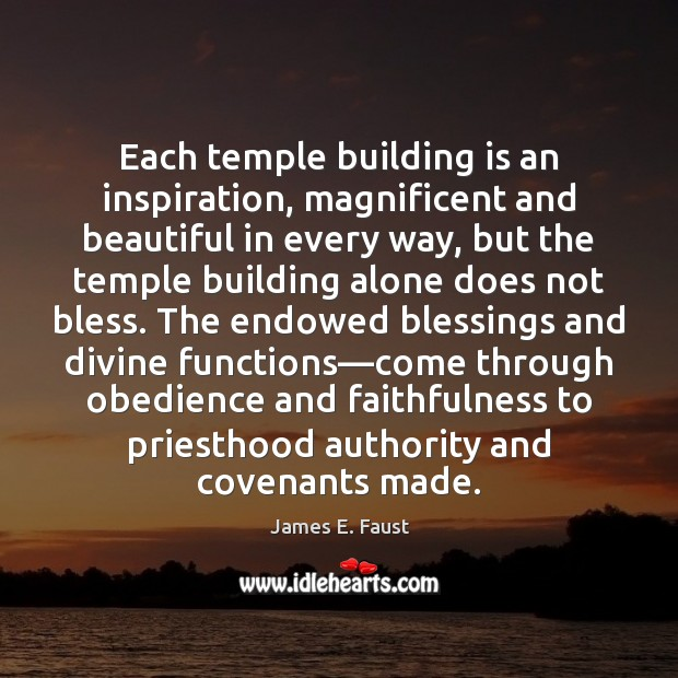 Each temple building is an inspiration, magnificent and beautiful in every way, James E. Faust Picture Quote