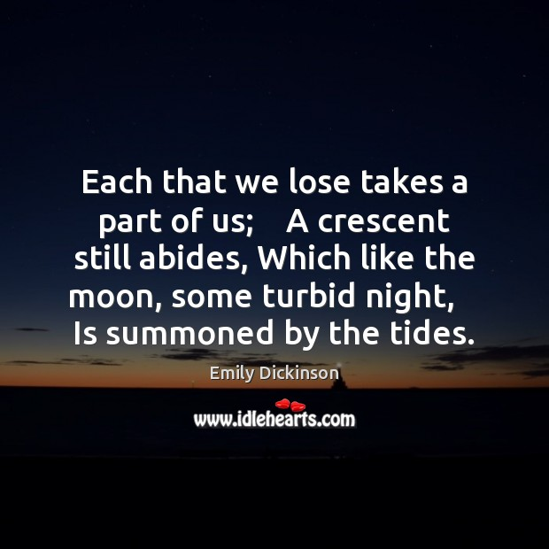 Each that we lose takes a part of us;    A crescent still Emily Dickinson Picture Quote