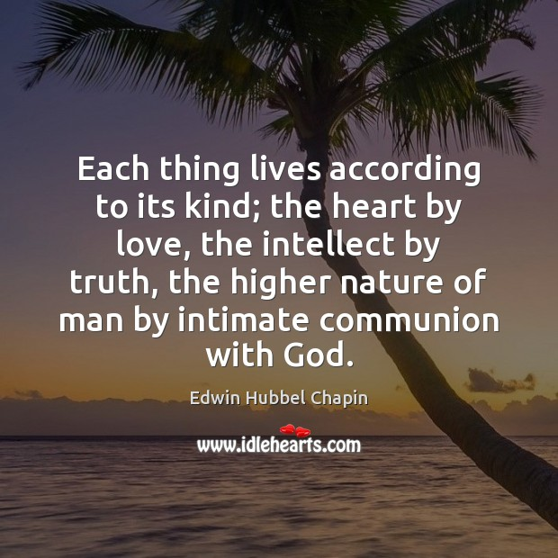 Each thing lives according to its kind; the heart by love, the Image