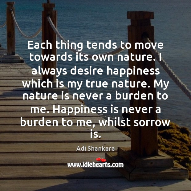 Each thing tends to move towards its own nature. I always desire Image