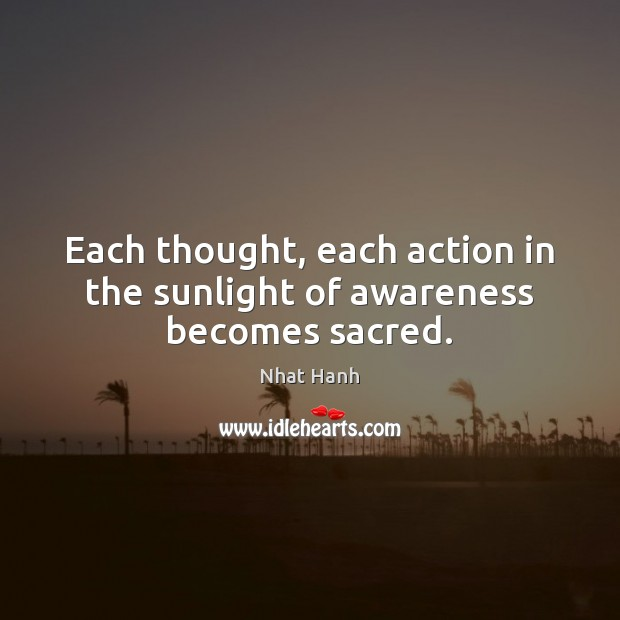 Image, Each thought, each action in the sunlight of awareness becomes sacred.