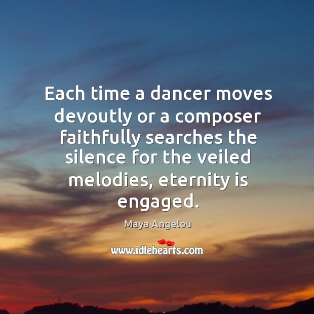 Each time a dancer moves devoutly or a composer faithfully searches the Image
