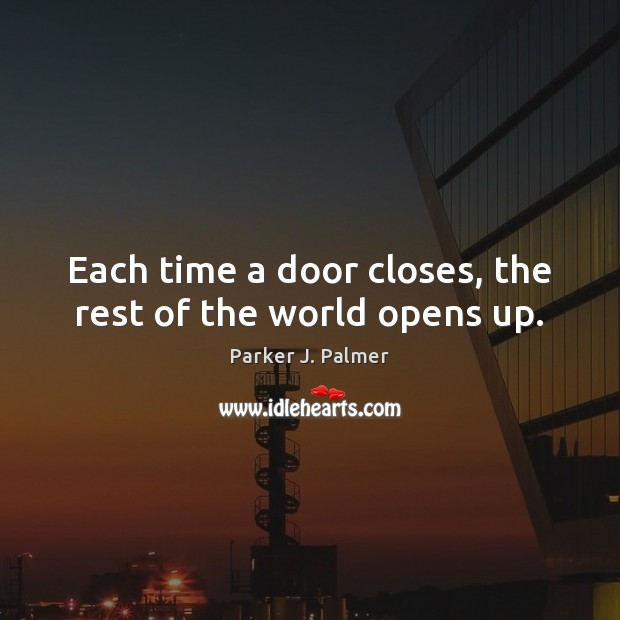 Image, Each time a door closes, the rest of the world opens up.