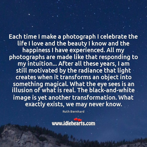 Each time I make a photograph I celebrate the life I love Celebrate Quotes Image