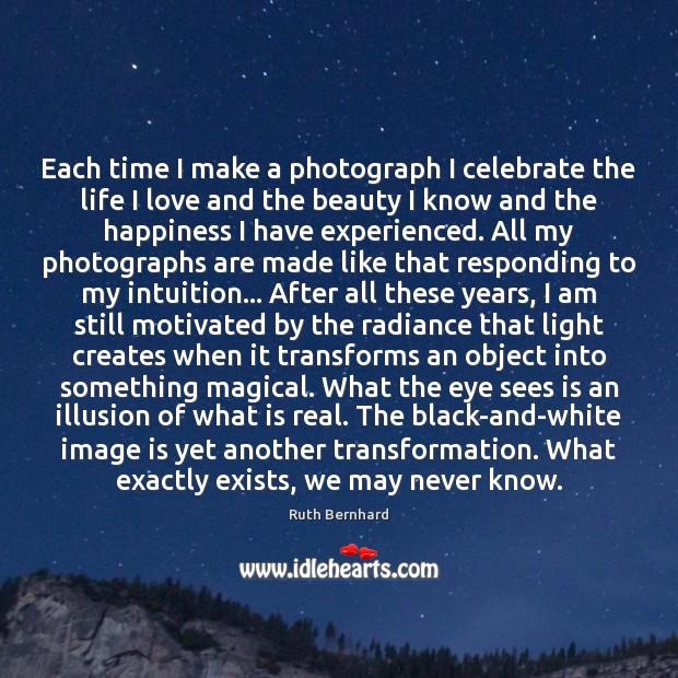 Each time I make a photograph I celebrate the life I love Celebrate Quotes Image